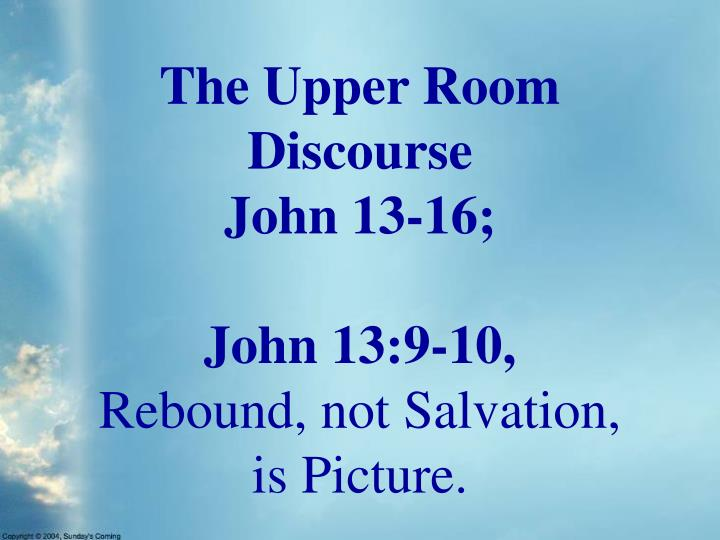 The upper room discourse john 13 16 john 13 9 10 rebound not salvation is picture