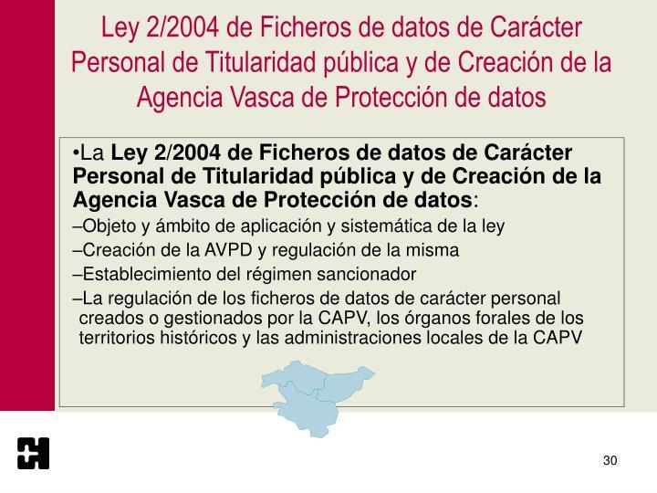 Ley 2/2004 de Ficheros de datos de Carácter Personal de Titularidad pública y de Creación de la Agencia Vasca de Protección de datos