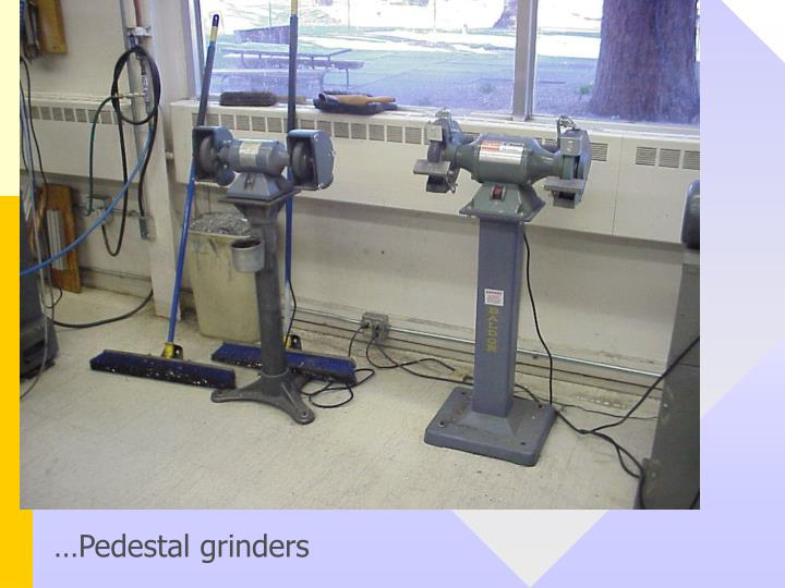 …Pedestal grinders