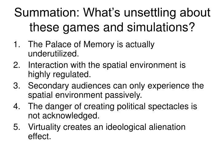 Summation: What's unsettling about these games and simulations?