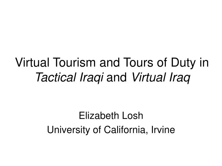 Virtual tourism and tours of duty in tactical iraqi and virtual iraq