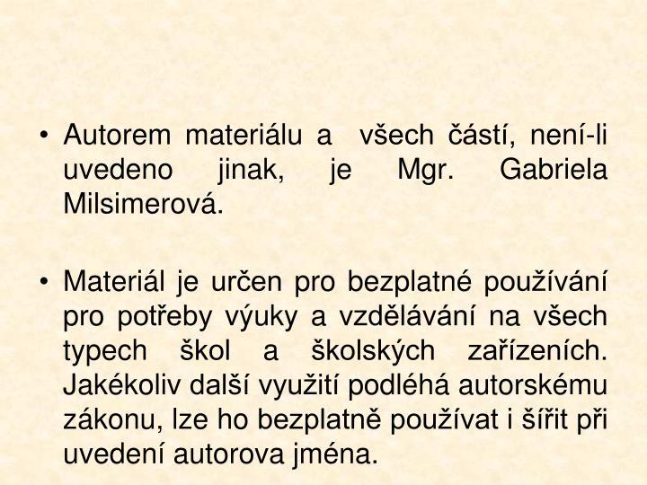 Autorem materiálu a  všech částí, není-li uvedeno jinak, je Mgr. Gabriela Milsimerová.