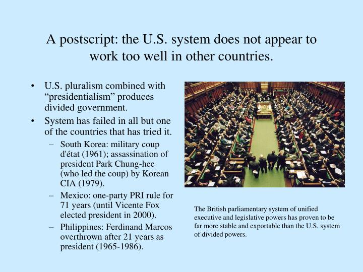 A postscript: the U.S. system does not appear to work too well in other countries.