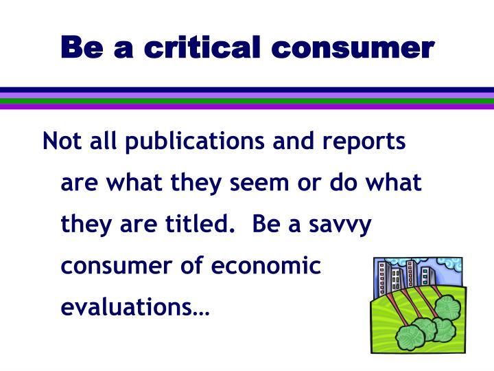Be a critical consumer