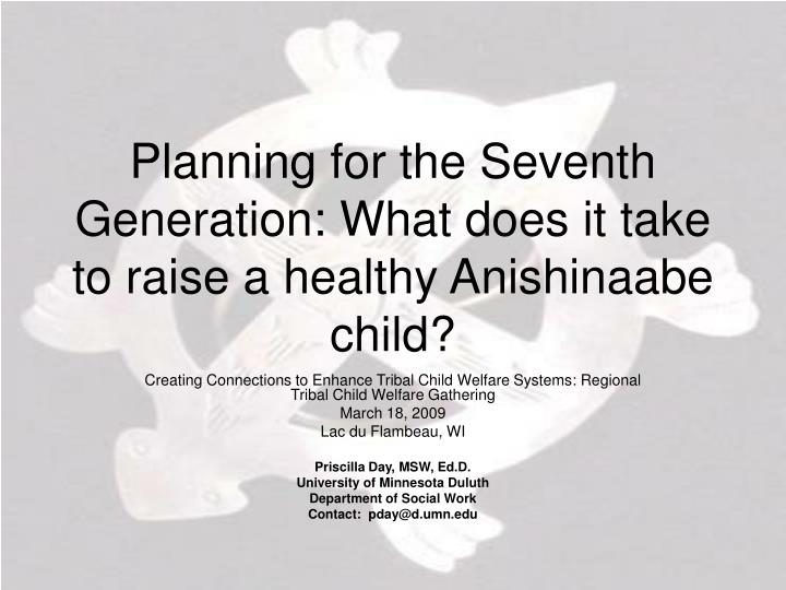 Planning for the seventh generation what does it take to raise a healthy anishinaabe child