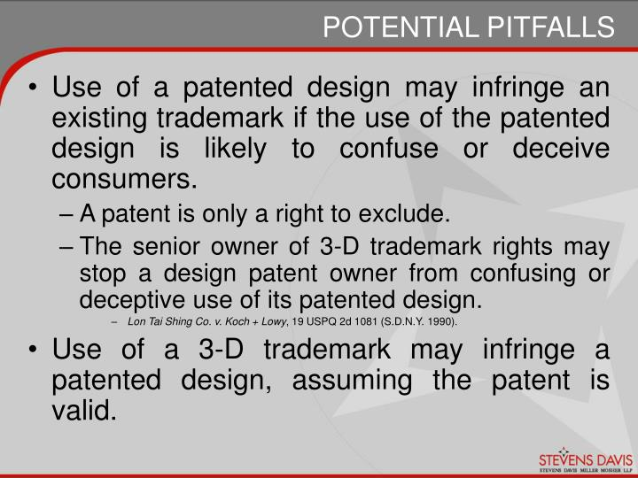 Use of a patented design may infringe an existing trademark if the use of the patented design is likely to confuse or deceive consumers.