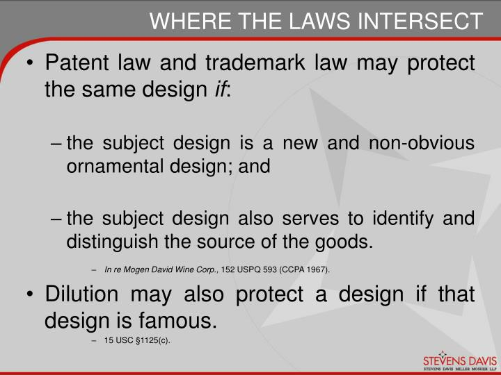 Patent law and trademark law may protect the same design