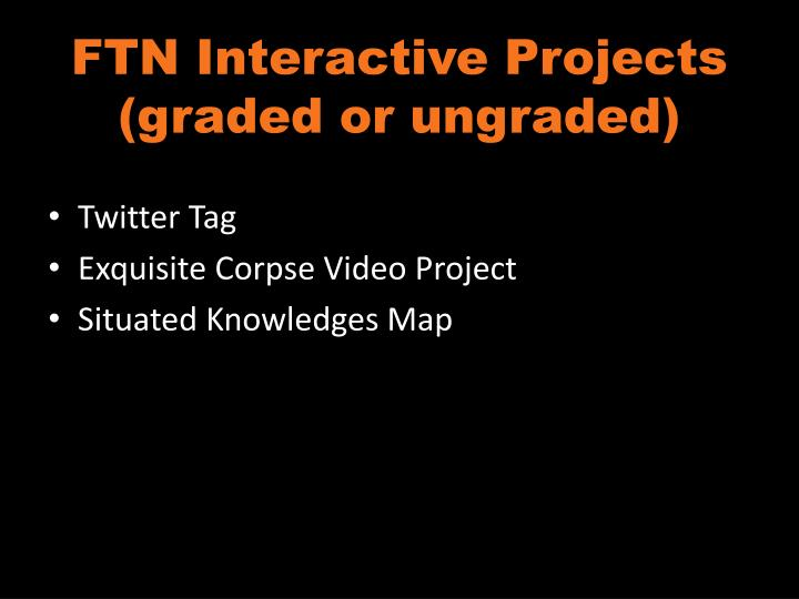 FTN Interactive Projects (graded or ungraded)