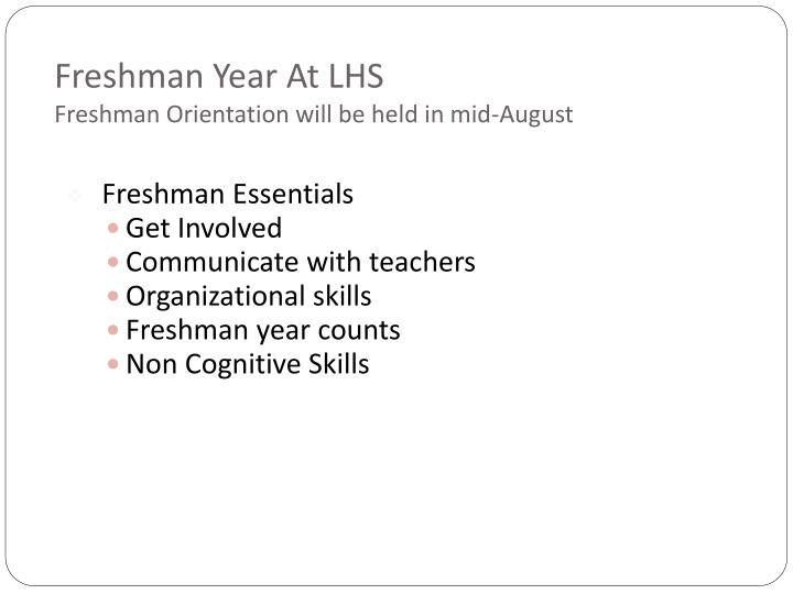 Freshman year at lhs freshman orientation will be held in mid august