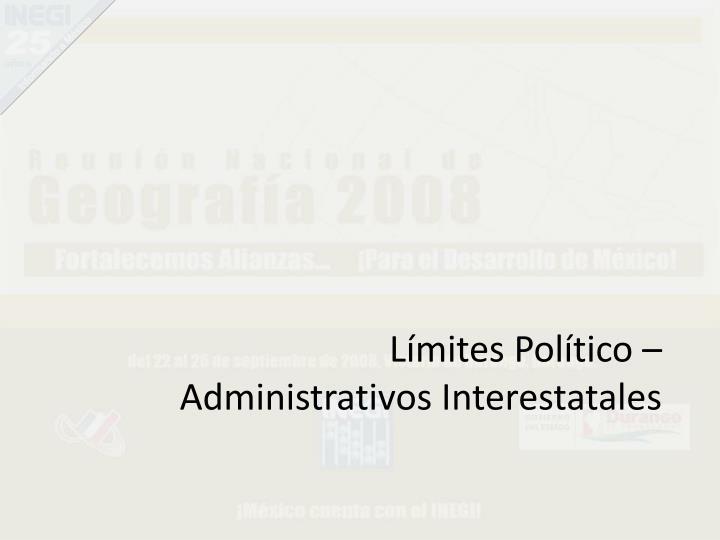 Límites Político – Administrativos Interestatales