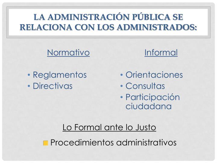 La administración pública se relaciona con los administrados: