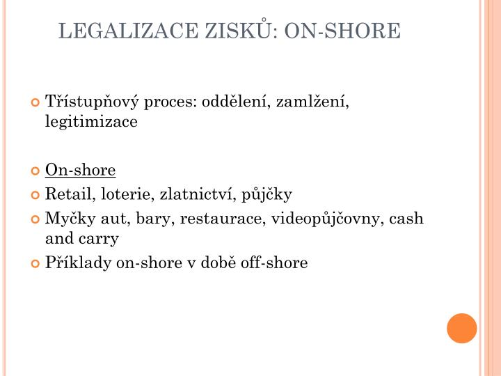 LEGALIZACE ZISKŮ: ON-SHORE