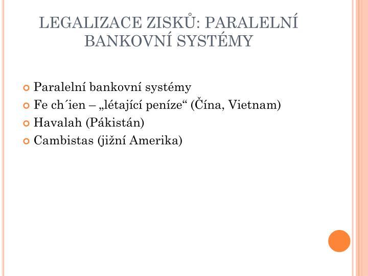 LEGALIZACE ZISKŮ: PARALELNÍ BANKOVNÍ SYSTÉMY