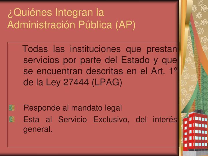 ¿Quiénes Integran la Administración Pública (AP)