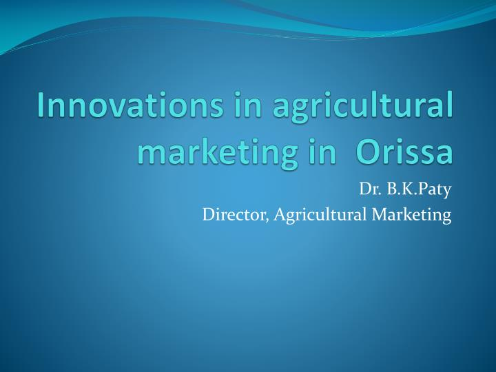 Innovations in agricultural marketing in orissa