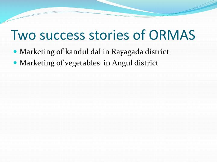 Two success stories of ORMAS