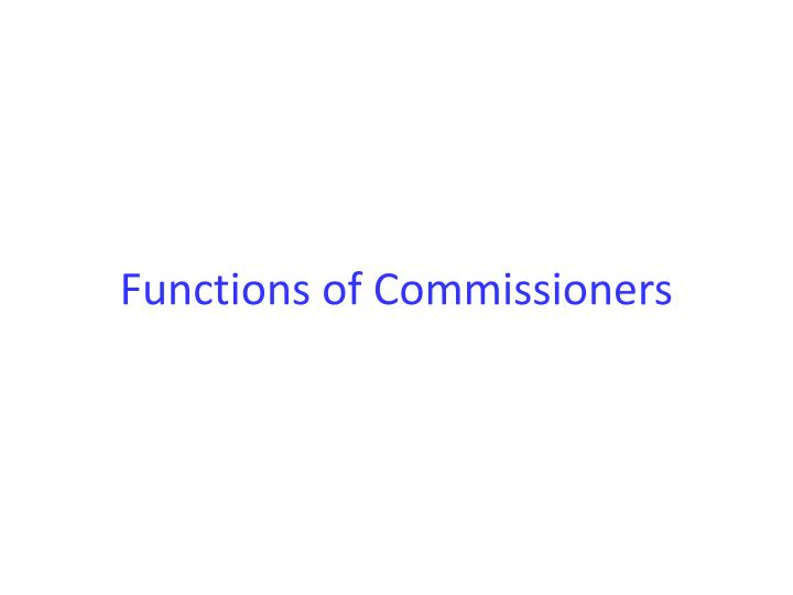 Functions of Commissioners
