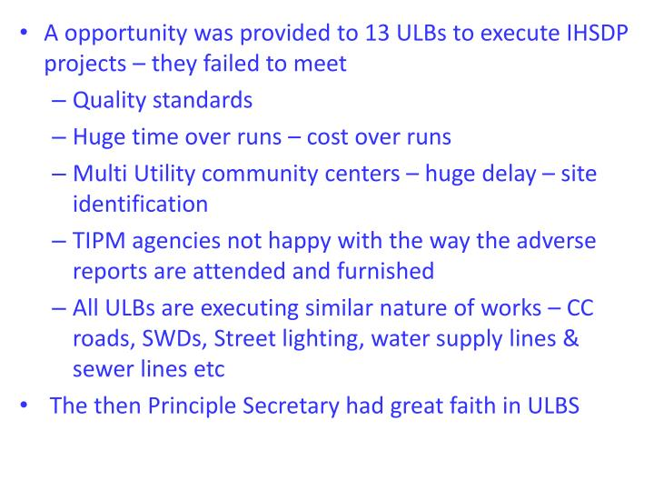 A opportunity was provided to 13 ULBs to execute IHSDP projects – they failed to meet