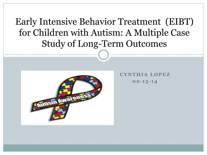 Early Intensive Behavior Treatment  (EIBT) for Children with Autism: A Multiple Case Study of Long-Term Outcomes