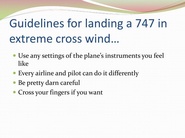 Guidelines for landing a 747 in extreme cross wind…
