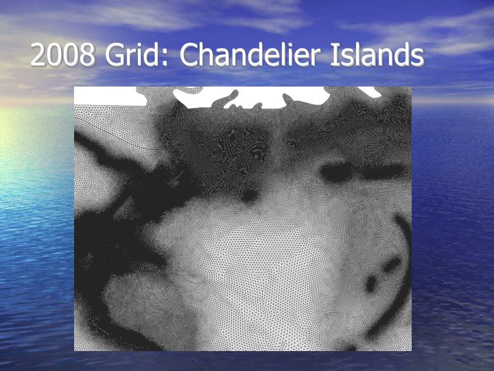 2008 Grid: Chandelier Islands