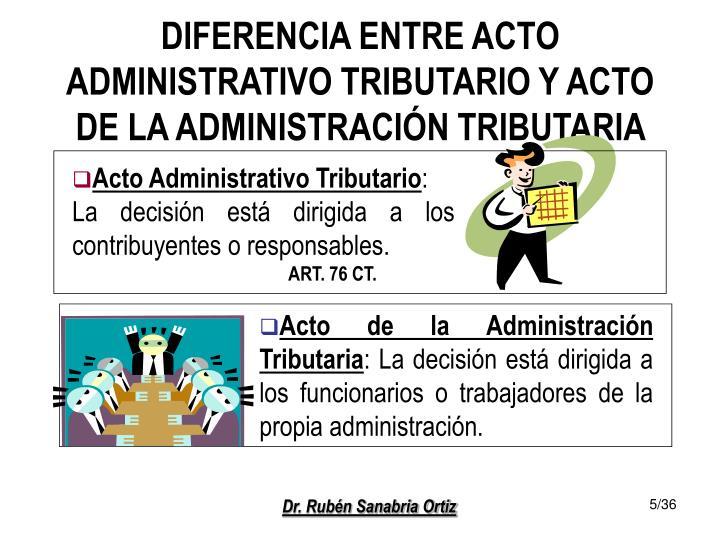 DIFERENCIA ENTRE ACTO ADMINISTRATIVO TRIBUTARIO Y ACTO DE LA ADMINISTRACIÓN TRIBUTARIA