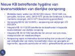 nieuw kb betreffende hygi ne van levensmiddelen van dierlijke oorsprong