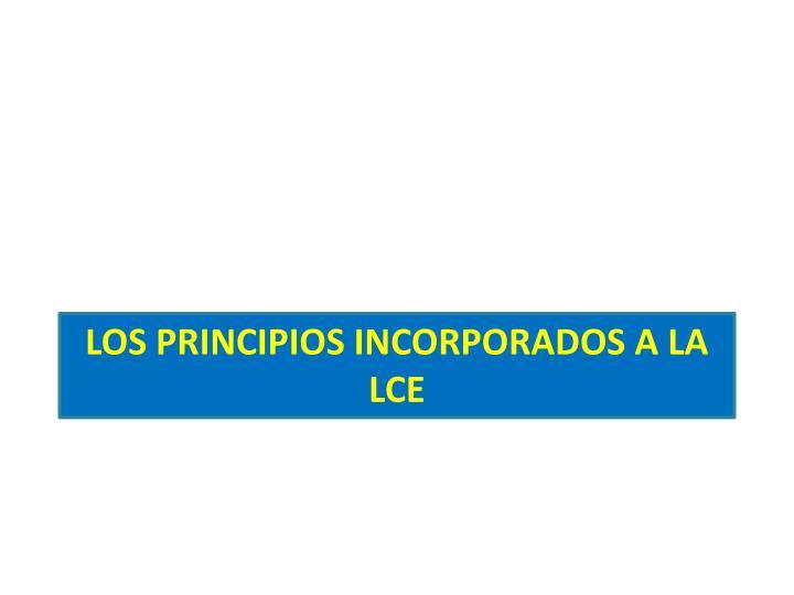 LOS PRINCIPIOS INCORPORADOS A LA LCE