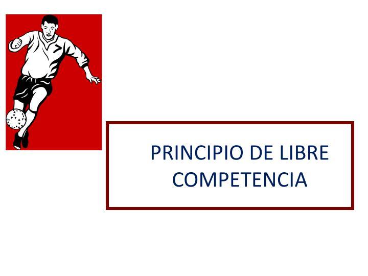 PRINCIPIO DE LIBRE COMPETENCIA