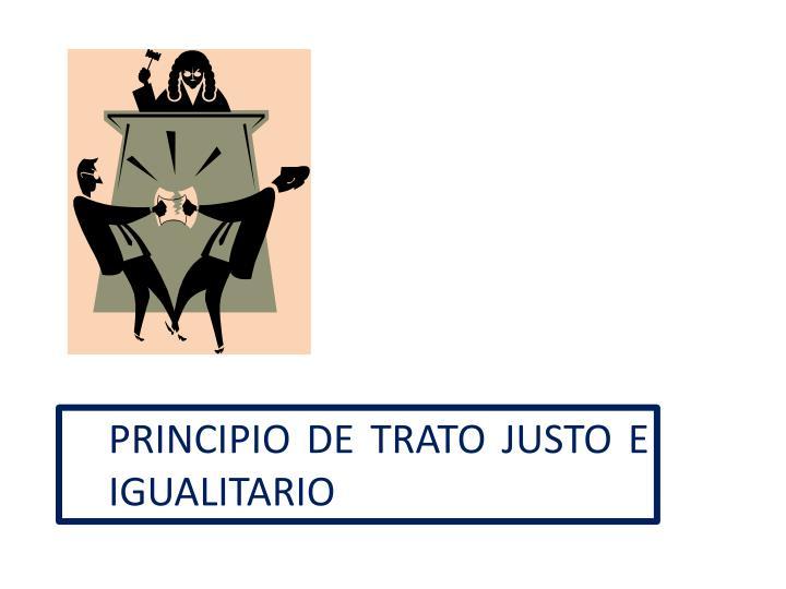 PRINCIPIO DE TRATO JUSTO E IGUALITARIO