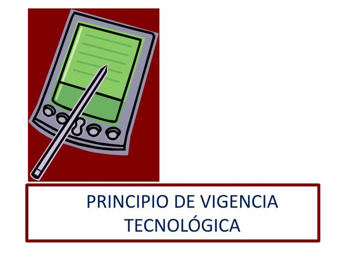 PRINCIPIO DE VIGENCIA TECNOLÓGICA