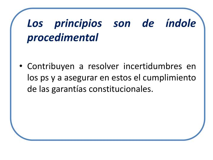 Los principios son de índole procedimental