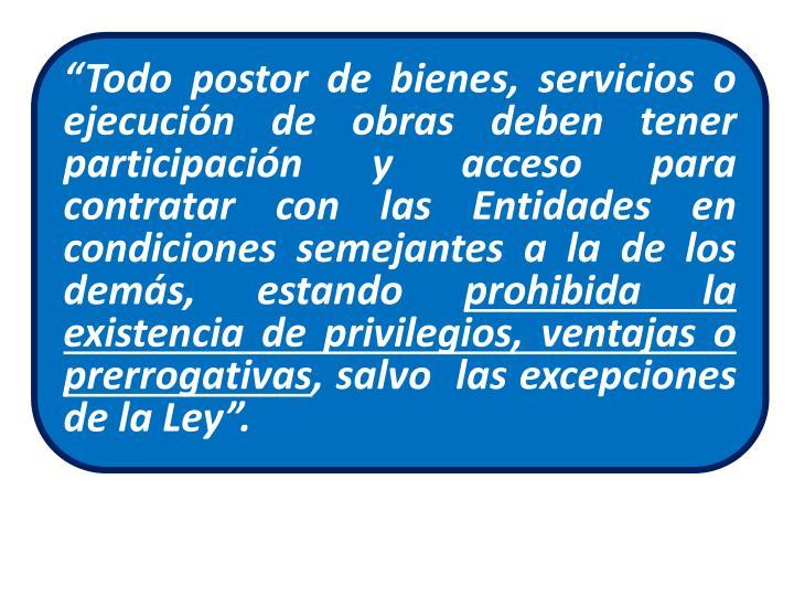"""""""Todo postor de bienes, servicios o ejecución de obras deben tener participación y acceso para contratar con las Entidades en condiciones semejantes a la de los demás, estando"""