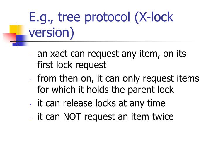 E.g., tree protocol (X-lock version)