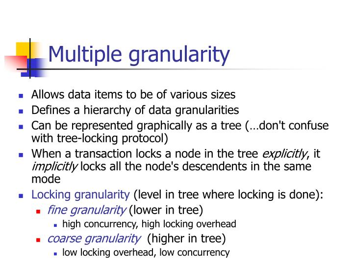 Multiple granularity