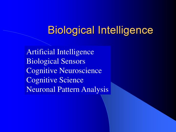 Biological intelligence