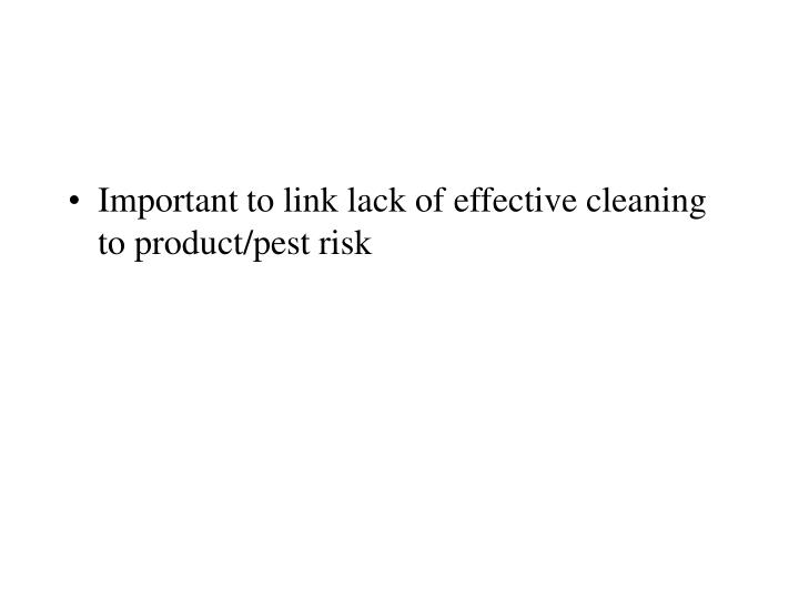Important to link lack of effective cleaning to product/pest risk