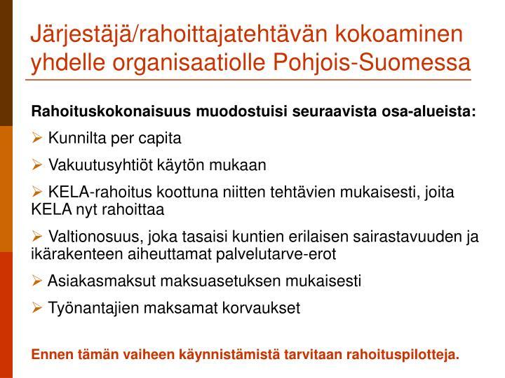Järjestäjä/rahoittajatehtävän kokoaminen yhdelle organisaatiolle Pohjois-Suomessa