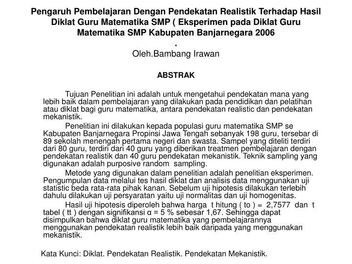 Pengaruh Pembelajaran Dengan Pendekatan Realistik Terhadap Hasil Diklat Guru Matematika SMP ( Eksperimen pada Diklat Guru Matematika SMP Kabupaten Banjarnegara 2006