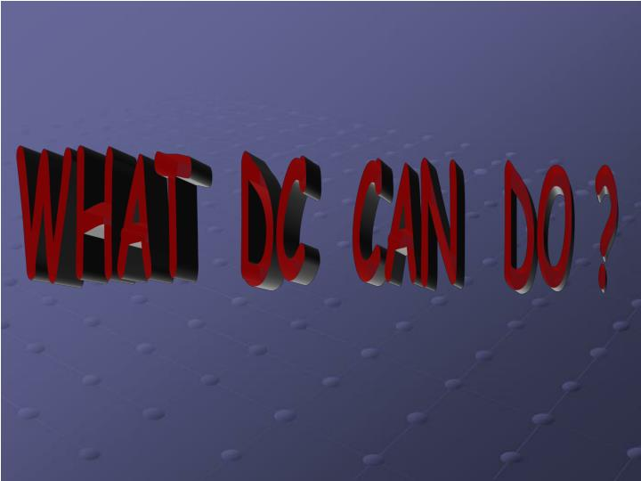 WHAT  DC  CAN  DO ?