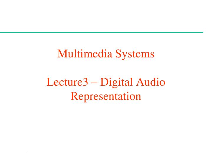 Multimedia systems lecture3 digital audio representation
