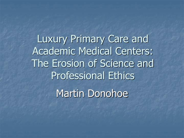 Luxury primary care and academic medical centers the erosion of science and professional ethics