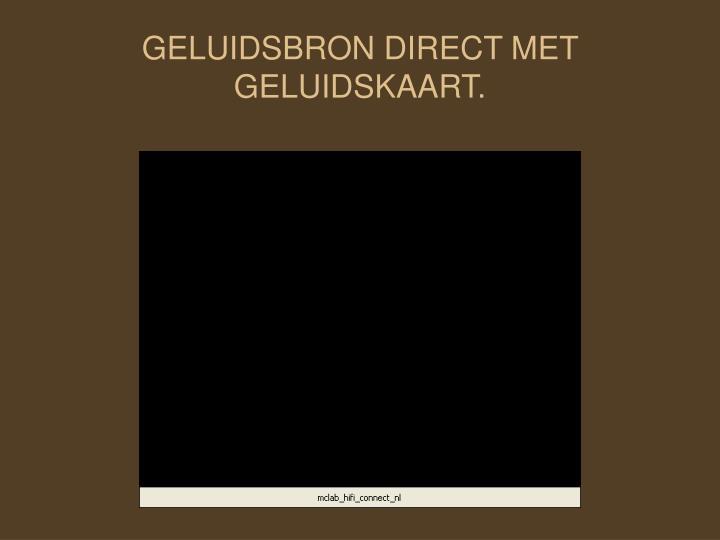 GELUIDSBRON DIRECT MET GELUIDSKAART.