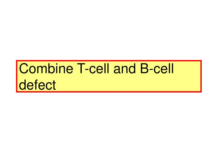 Combine T-cell and B-cell defect