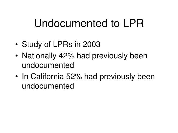 Undocumented to LPR
