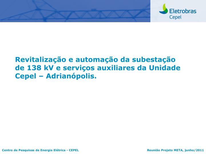 Revitalização e automação da subestação de 138 kV e serviços auxiliares da Unidade Cepel – Adrianópolis.