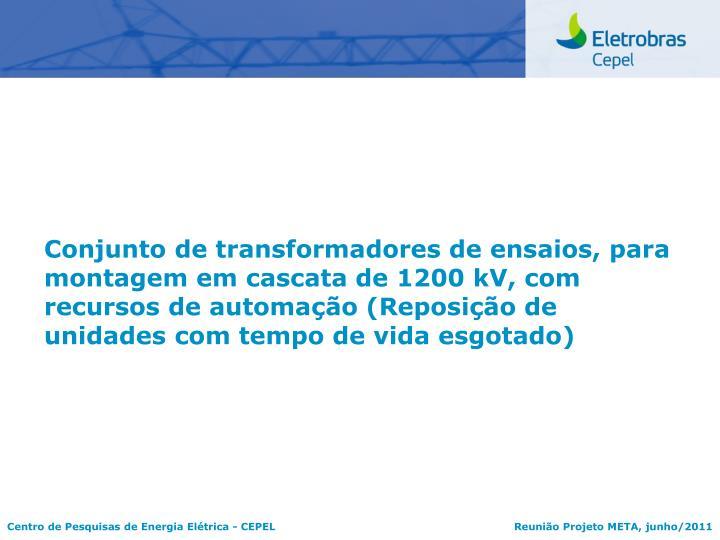 Conjunto de transformadores de ensaios, para montagem em cascata de 1200 kV, com recursos de automação (Reposição de unidades com tempo de vida esgotado)