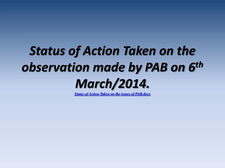 Status of Action Taken on the observation made by PAB on 6