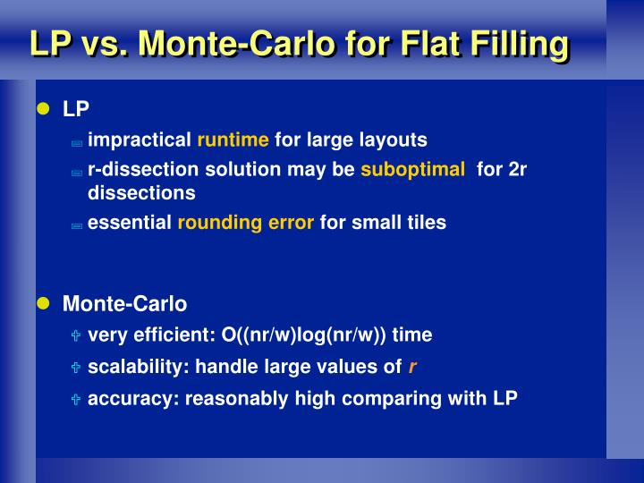 LP vs. Monte-Carlo for Flat Filling