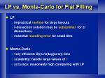 lp vs monte carlo for flat filling